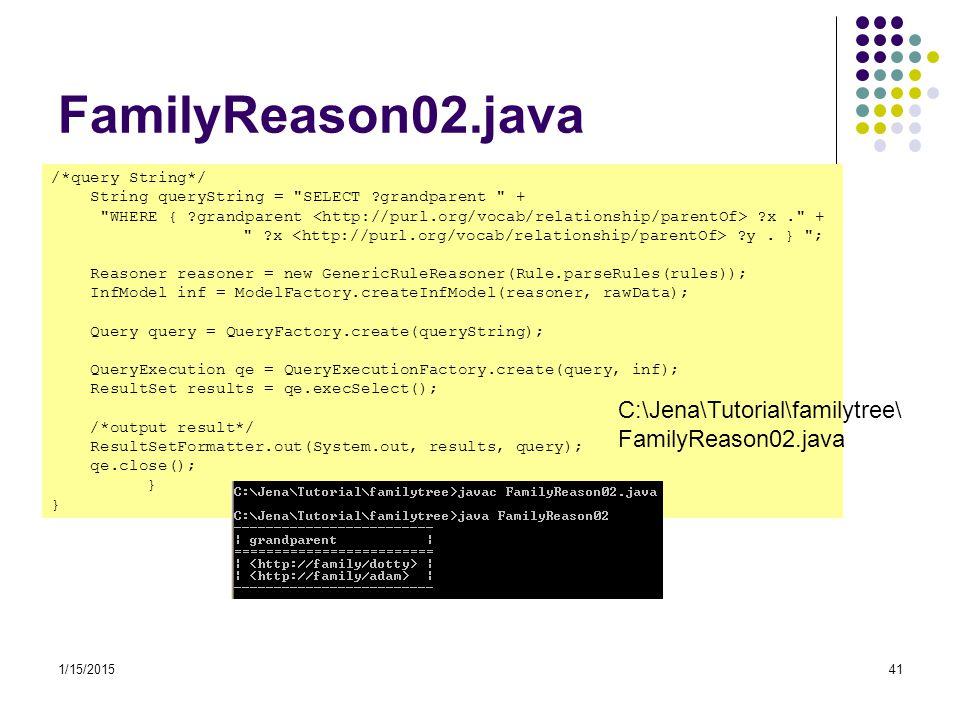 1/15/201541 FamilyReason02.java /*query String*/ String queryString =