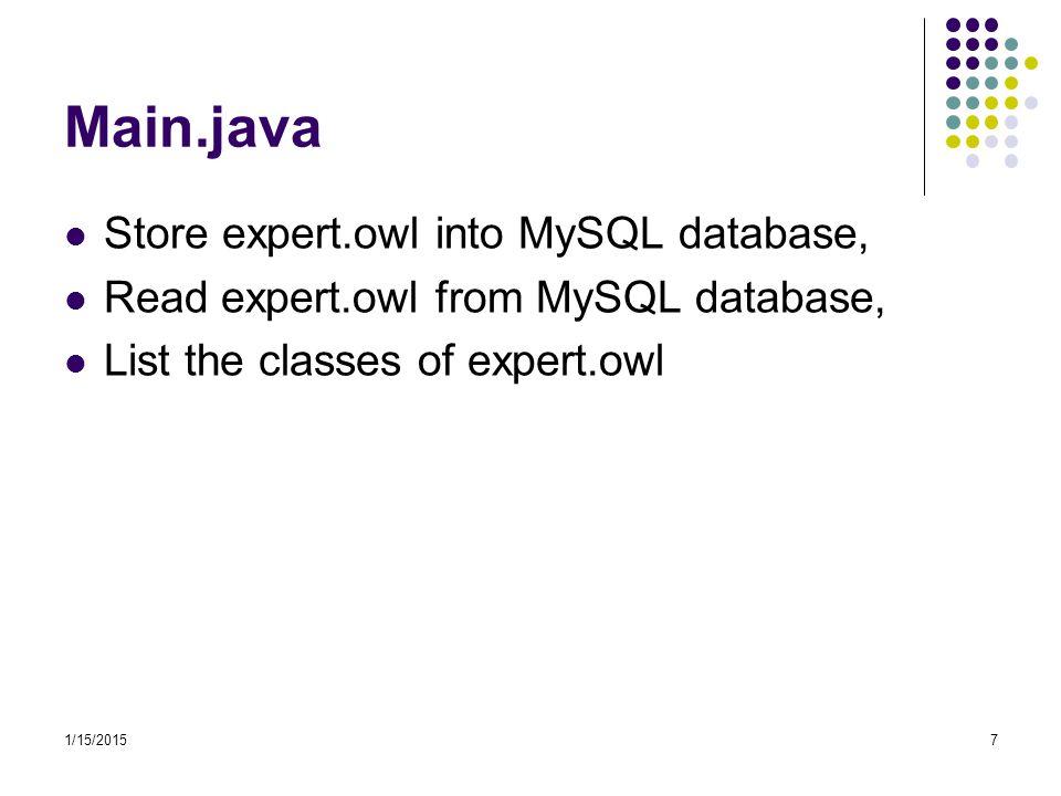 1/15/20157 Main.java Store expert.owl into MySQL database, Read expert.owl from MySQL database, List the classes of expert.owl