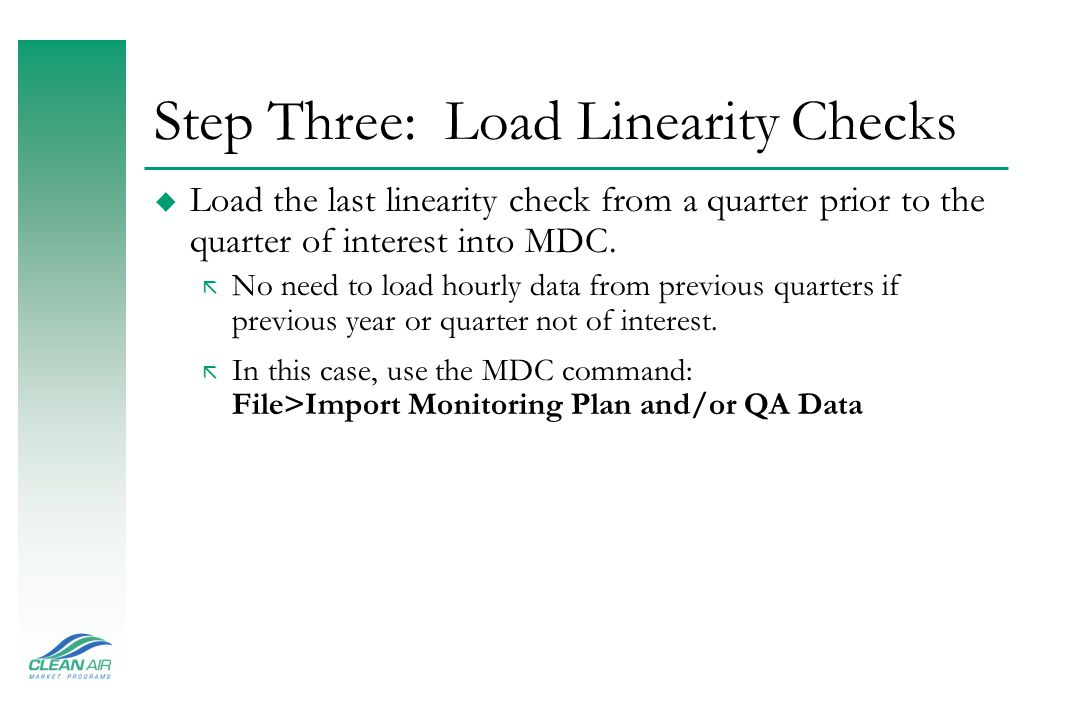 Step Three: Load Linearity Checks u Load the last linearity check from a quarter prior to the quarter of interest into MDC.