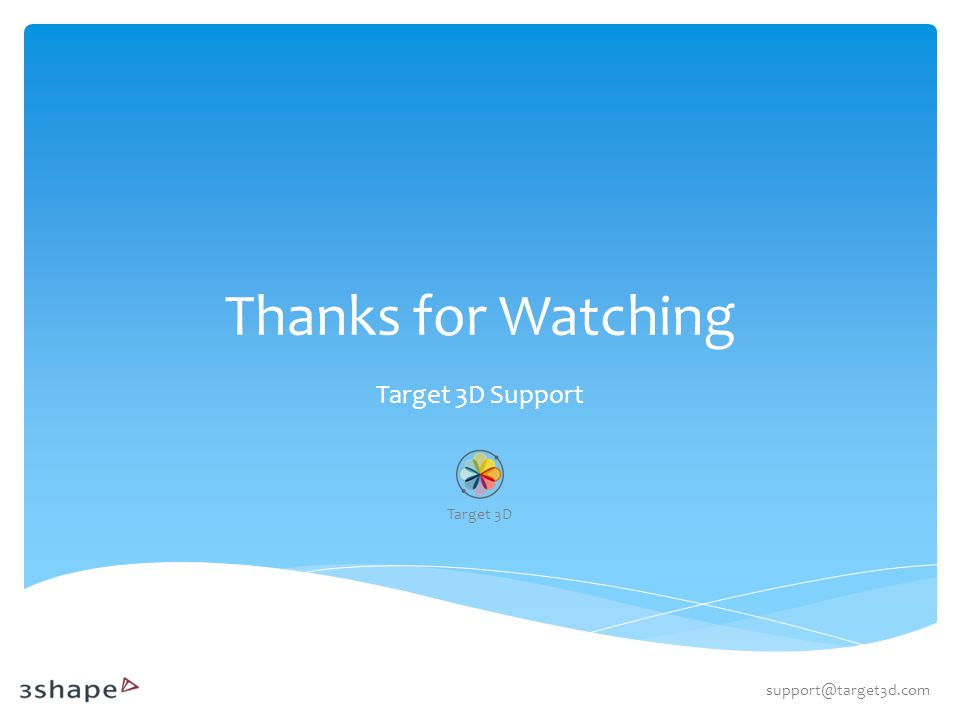 Thanks for Watching Target 3D Support support@target3d.com Target 3D