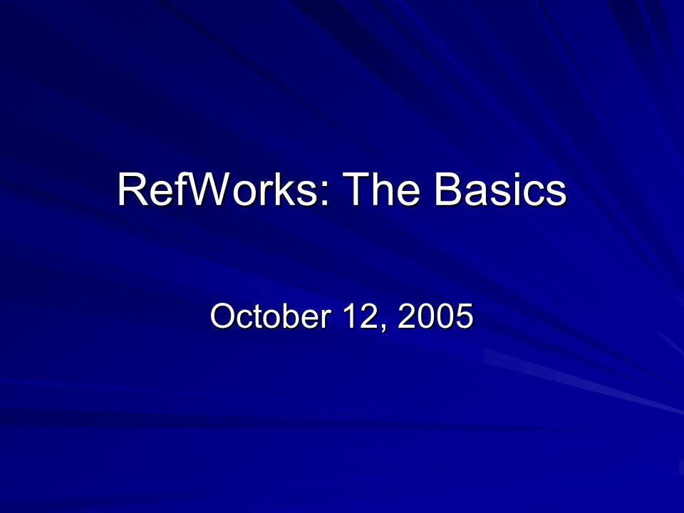 RefWorks: The Basics October 12, 2005