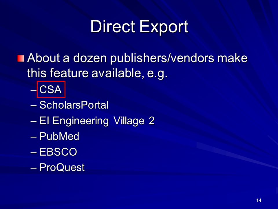 14 Direct Export About a dozen publishers/vendors make this feature available, e.g.