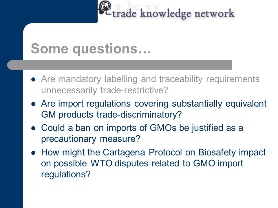 Some questions… Are mandatory labelling and traceability requirements unnecessarily trade-restrictive.
