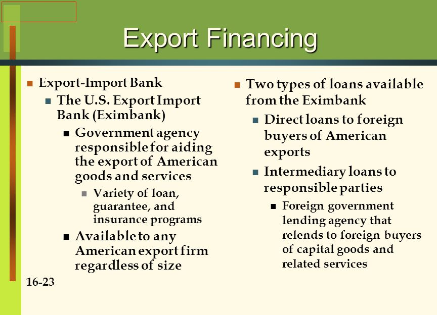 Export Financing Export-Import Bank The U.S. Export Import Bank (Eximbank) Government agency responsible for aiding the export of American goods and s