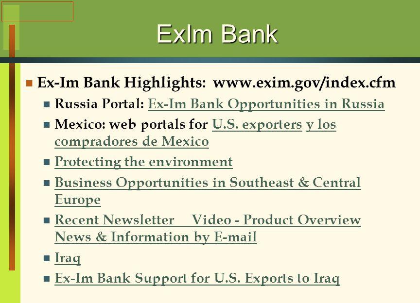 ExIm Bank Ex-Im Bank Highlights: www.exim.gov/index.cfm Russia Portal: Ex-Im Bank Opportunities in RussiaEx-Im Bank Opportunities in Russia Mexico: web portals for U.S.