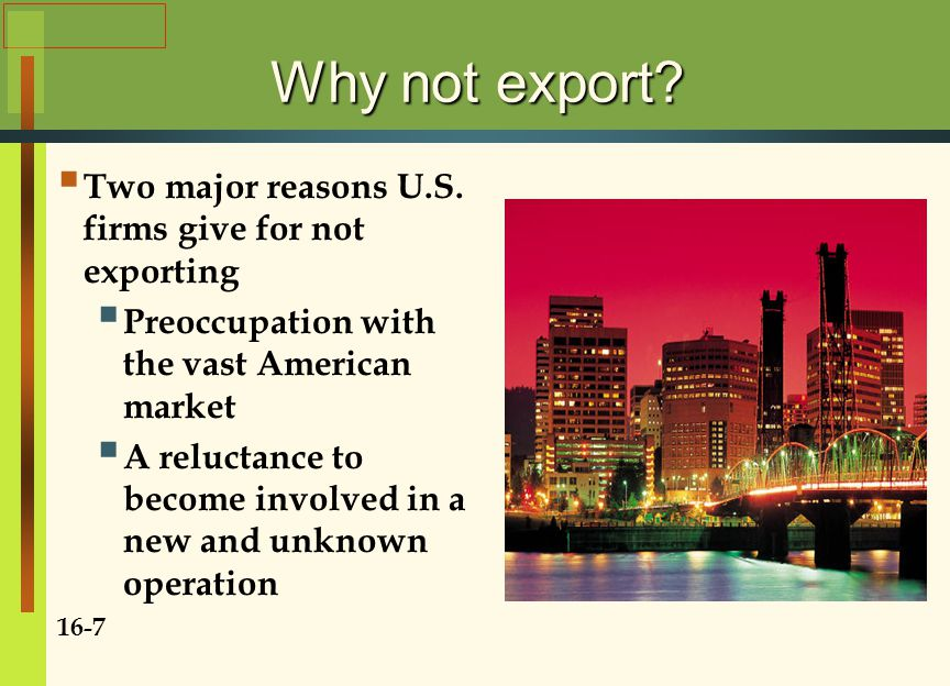 Why not export. Two major reasons U.S.