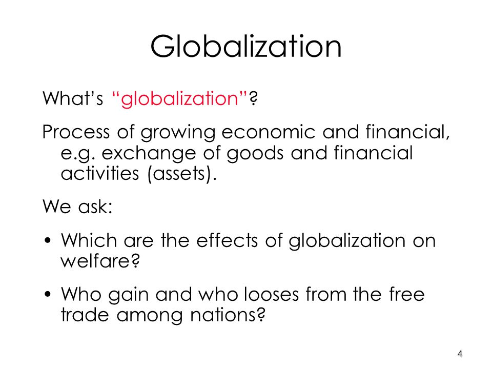 4 Globalization What's globalization . Process of growing economic and financial, e.g.