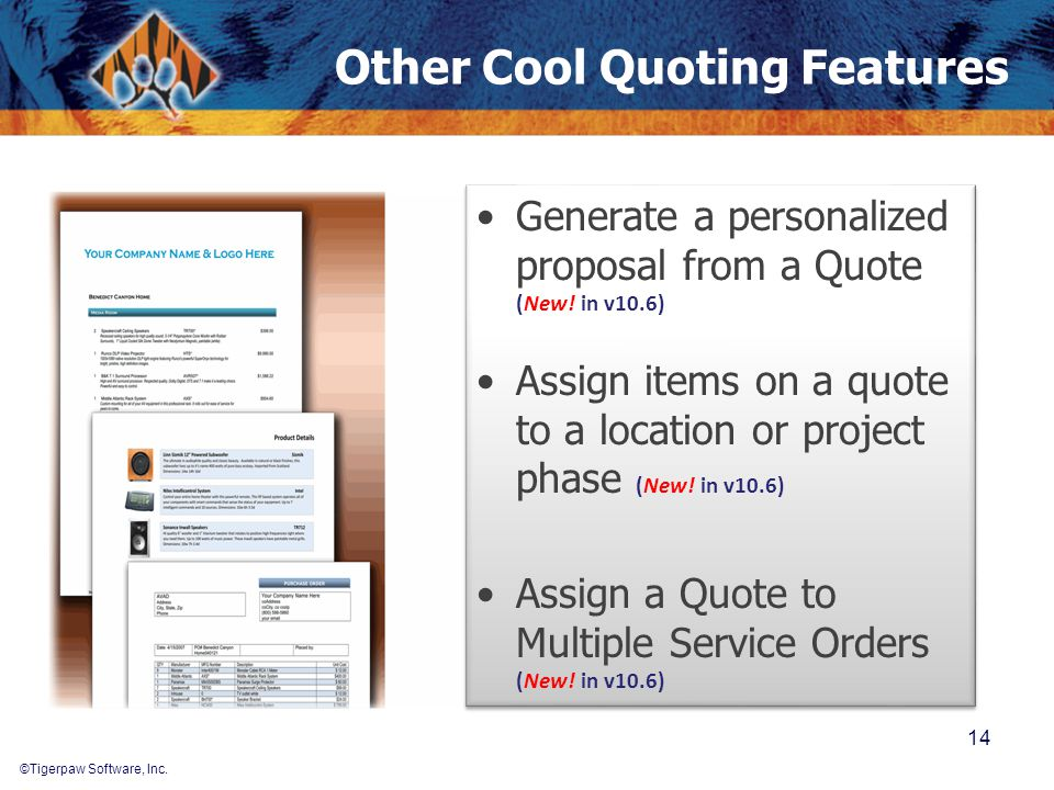 ©Tigerpaw Software, Inc. Other Cool Quoting Features 14 Generate a personalized proposal from a Quote (New! in v10.6) Assign items on a quote to a loc