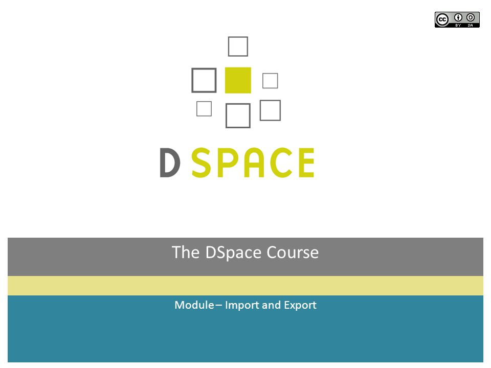 Module objectives  By the end of this module you will:  Know how the batch import and export facility works in DSpace  Be able to create a DSpace import package  Be able to export an item from DSpace