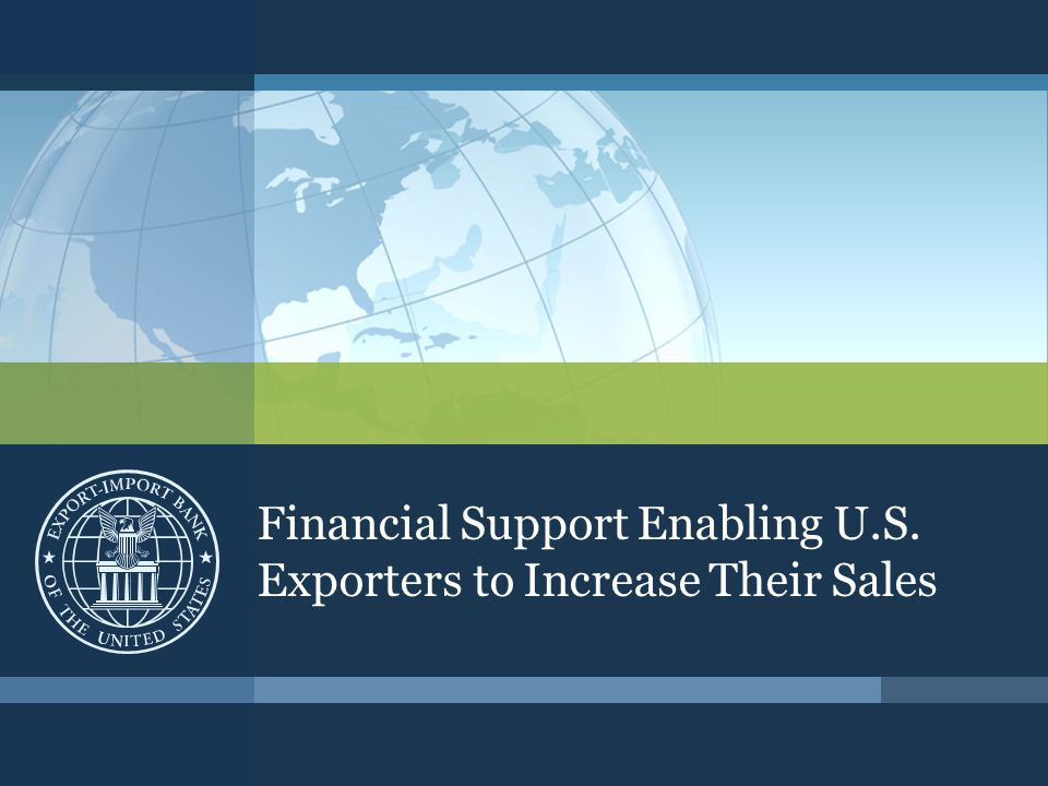 Financial Support Enabling U.S. Exporters to Increase Their Sales