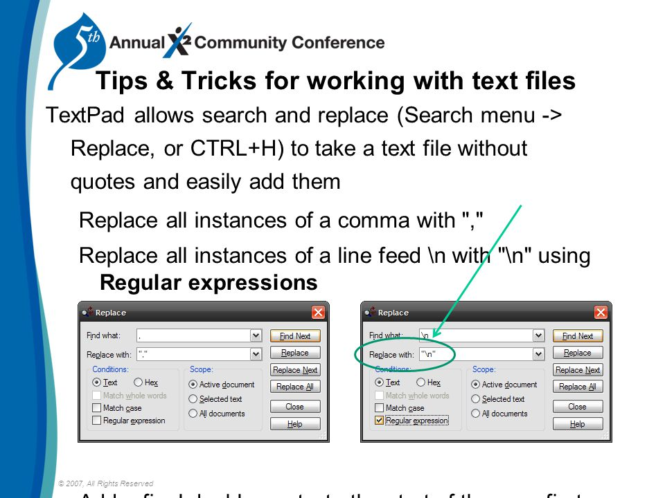 Tips & Tricks for working with text files TextPad allows search and replace (Search menu -> Replace, or CTRL+H) to take a text file without quotes and easily add them Replace all instances of a comma with , Replace all instances of a line feed \n with \n using Regular expressions Add a final double-quote to the start of the very first line, and you have all text wrapped in double-quotes!.