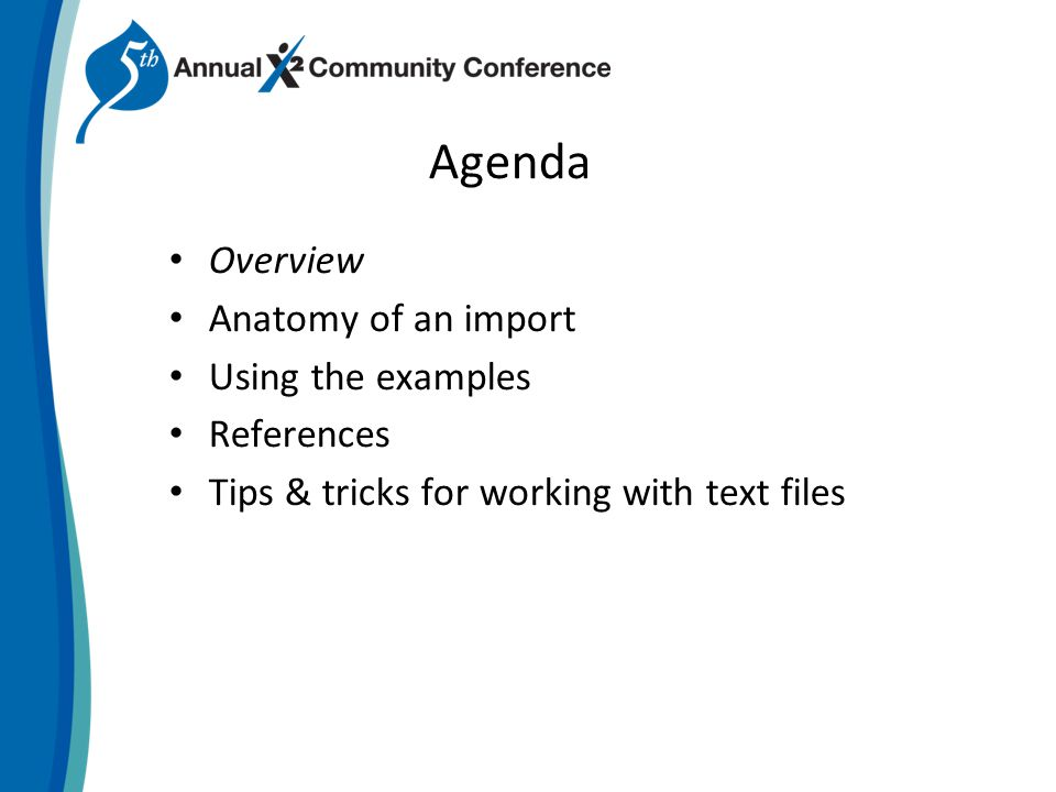 Agenda Overview Anatomy of an import Using the examples References Tips & tricks for working with text files