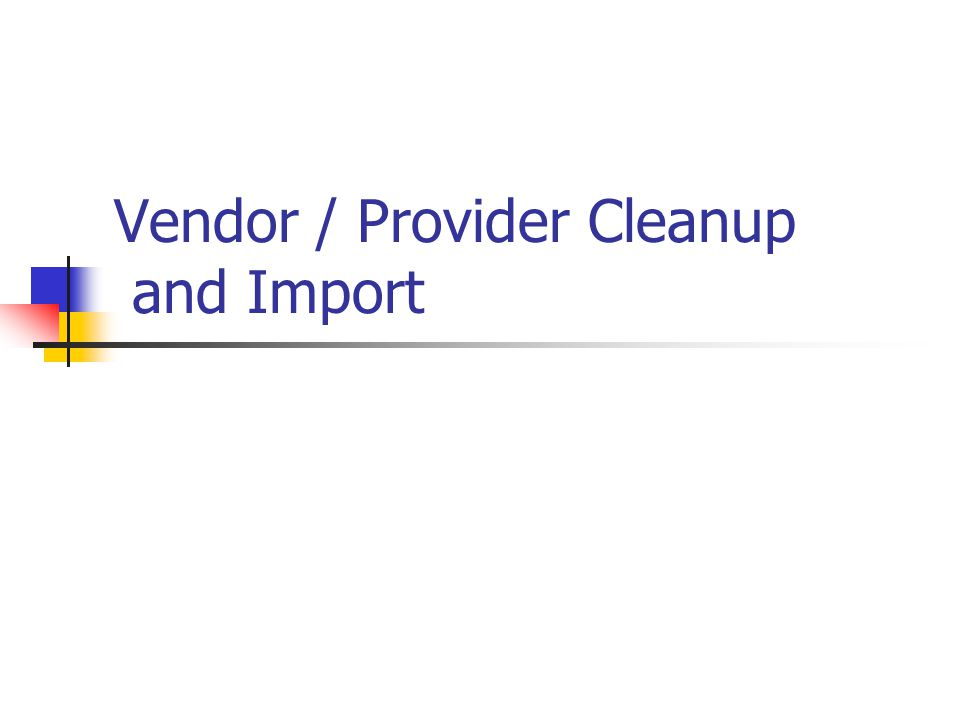 Vendor / Provider Cleanup and Import