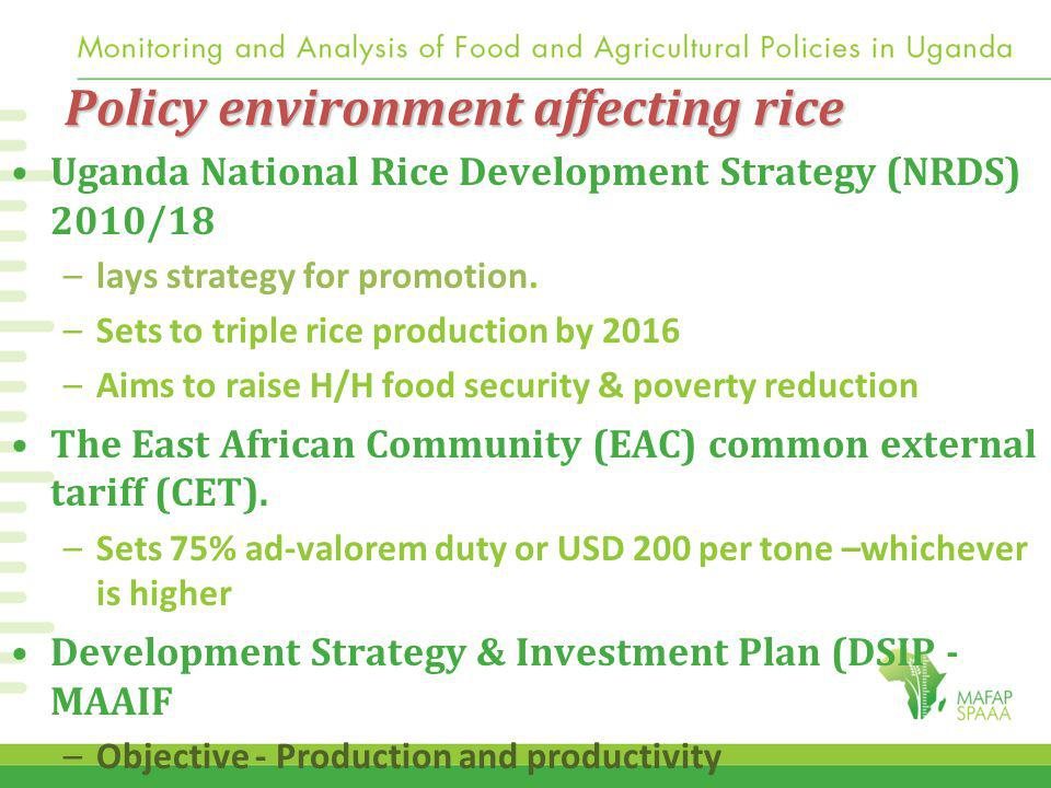 Policy environment affecting rice Uganda National Rice Development Strategy (NRDS) 2010/18 –lays strategy for promotion. –Sets to triple rice producti