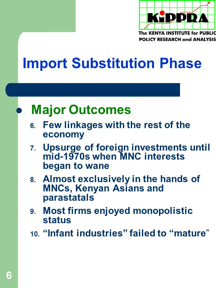 6 Import Substitution Phase Major Outcomes 6. Few linkages with the rest of the economy 7.