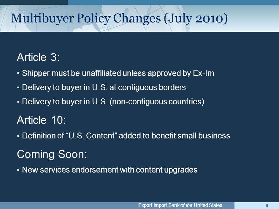 Export-Import Bank of the United States Article 3: ▪ Shipper must be unaffiliated unless approved by Ex-Im ▪ Delivery to buyer in U.S. at contiguous b