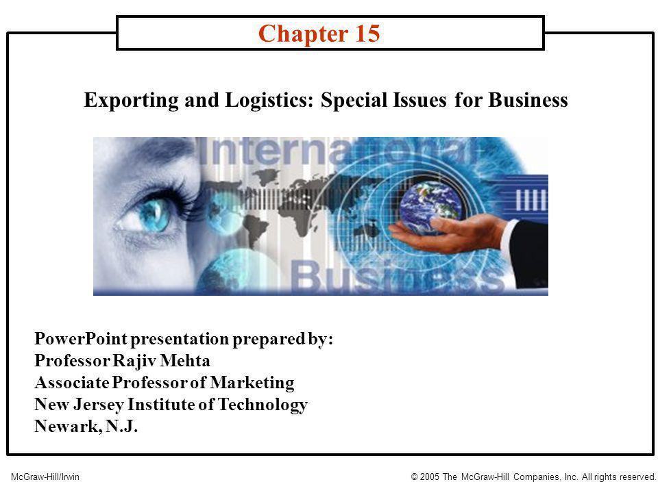 Exporting and Logistics: Special Issues for Business Chapter 15 McGraw-Hill/Irwin© 2005 The McGraw-Hill Companies, Inc.