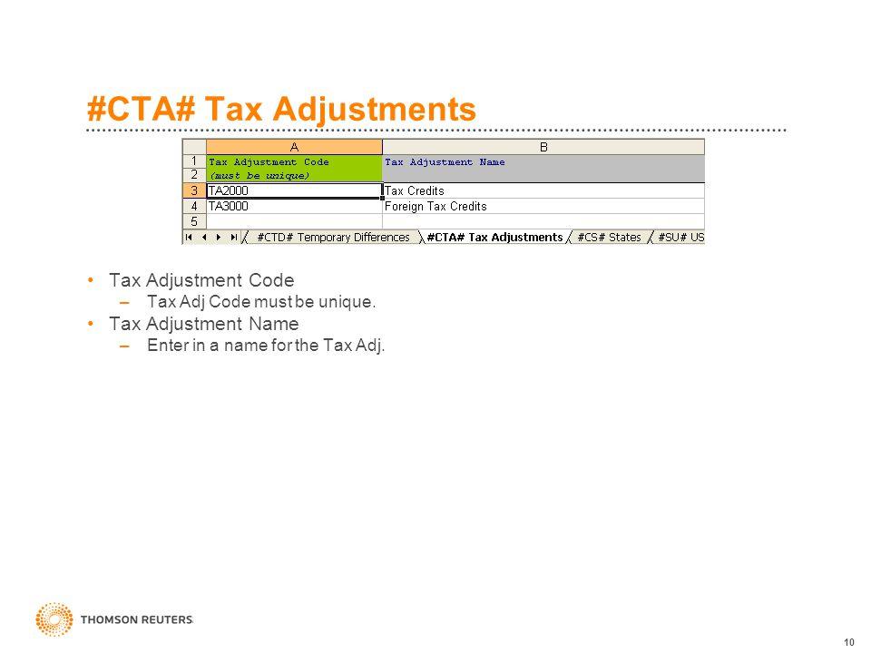 10 #CTA# Tax Adjustments Tax Adjustment Code –Tax Adj Code must be unique.
