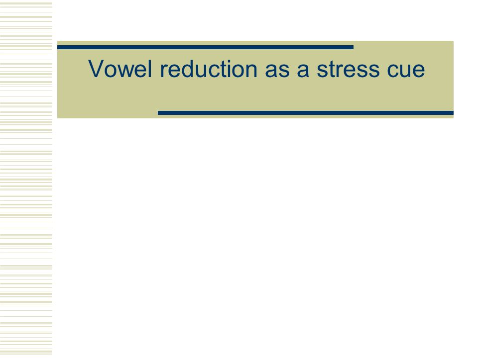 Vowel reduction as a stress cue