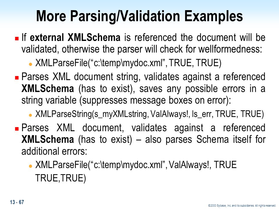 13 - 67 ©2000 Sybase, Inc. and its subsidiaries. All rights reserved. More Parsing/Validation Examples n If external XMLSchema is referenced the docum