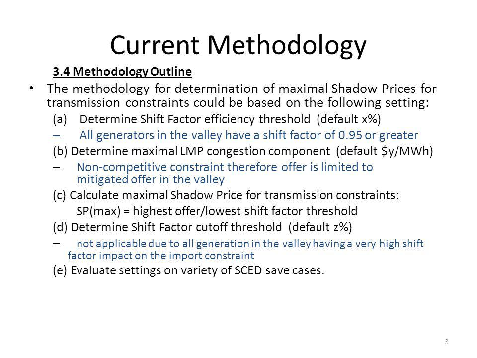 Current Methodology For the network transmission constraints, the Shadow Price Cap may vary for each constraint, or may be a unique value applicable to all constraints, or may be values unique to subsets of the full constraint set.
