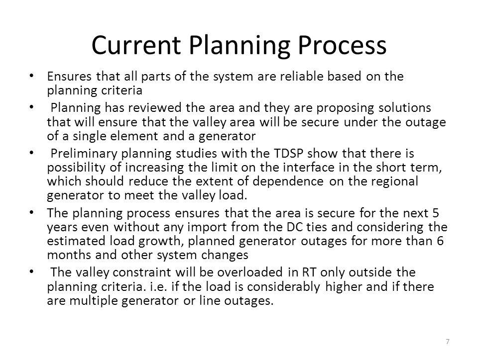 Current Planning Process Ensures that all parts of the system are reliable based on the planning criteria Planning has reviewed the area and they are