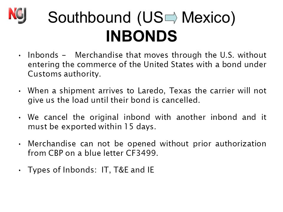 Southbound (US Mexico) INBONDS Inbonds - Merchandise that moves through the U.S.