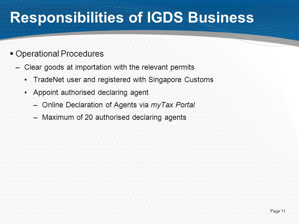 Page 11 Responsibilities of IGDS Business  Operational Procedures –Clear goods at importation with the relevant permits TradeNet user and registered