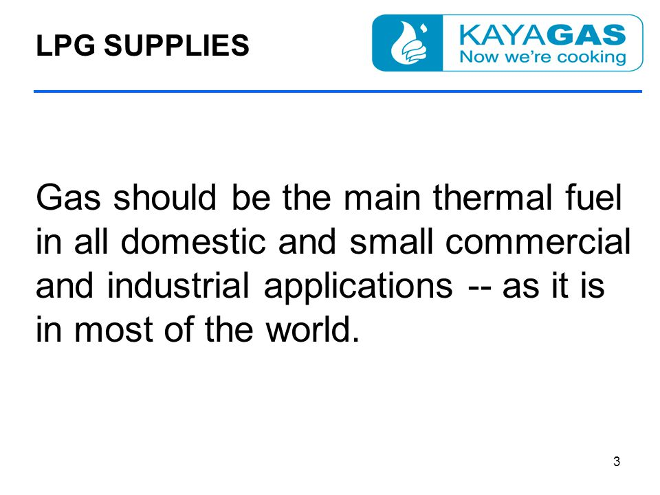 Gas should be the main thermal fuel in all domestic and small commercial and industrial applications -- as it is in most of the world.