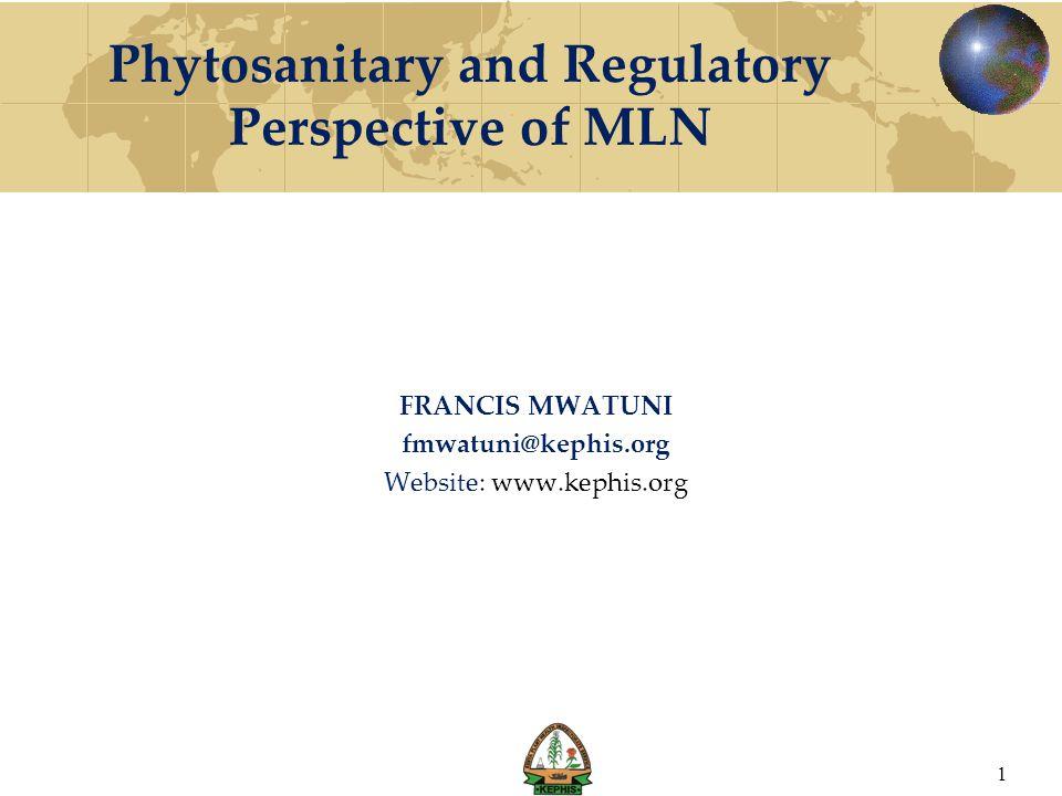 Phytosanitary and Regulatory Perspective of MLN FRANCIS MWATUNI fmwatuni@kephis.org Website: www.kephis.org 1