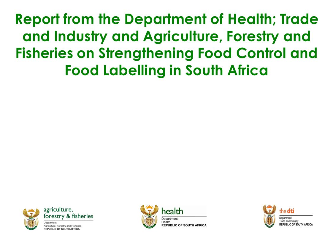 Report from the Department of Health; Trade and Industry and Agriculture, Forestry and Fisheries on Strengthening Food Control and Food Labelling in S