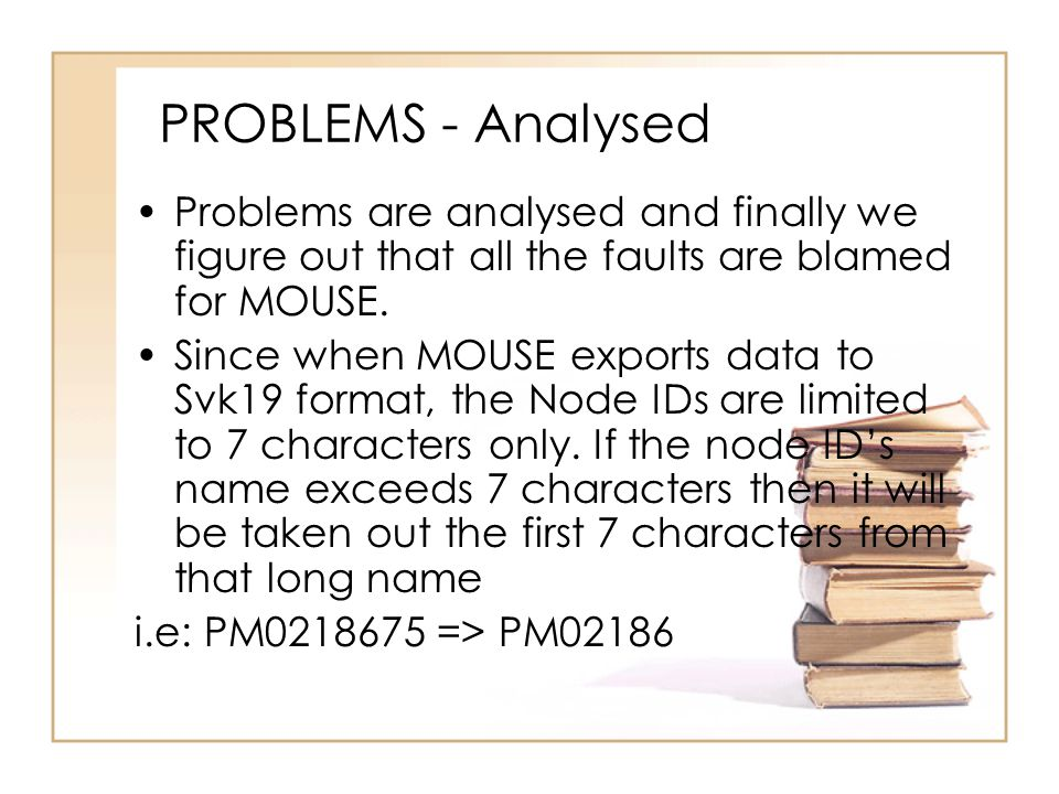 PROBLEMS - Analysed Problems are analysed and finally we figure out that all the faults are blamed for MOUSE. Since when MOUSE exports data to Svk19 f