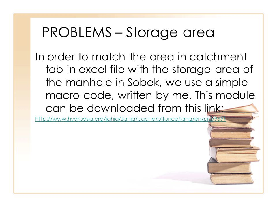 PROBLEMS – Storage area In order to match the area in catchment tab in excel file with the storage area of the manhole in Sobek, we use a simple macro