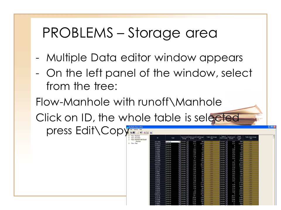 PROBLEMS – Storage area -Multiple Data editor window appears -On the left panel of the window, select from the tree: Flow-Manhole with runoff\Manhole