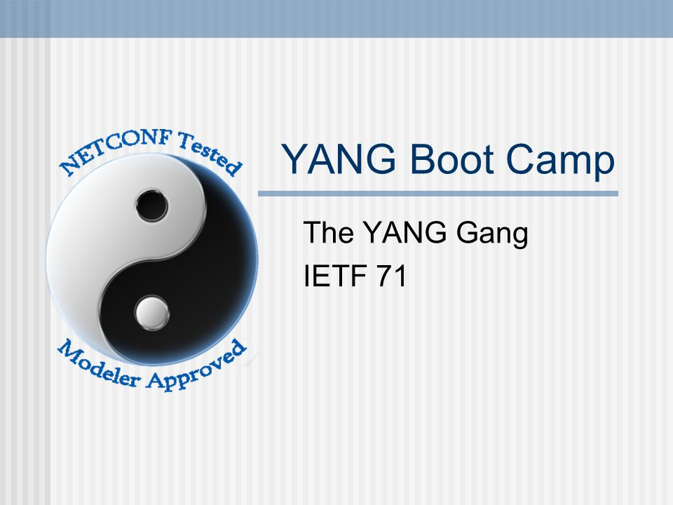 YANG Boot Camp The YANG Gang IETF 71