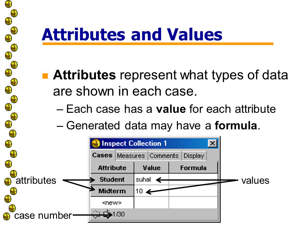 Attributes and Values n Attributes represent what types of data are shown in each case.