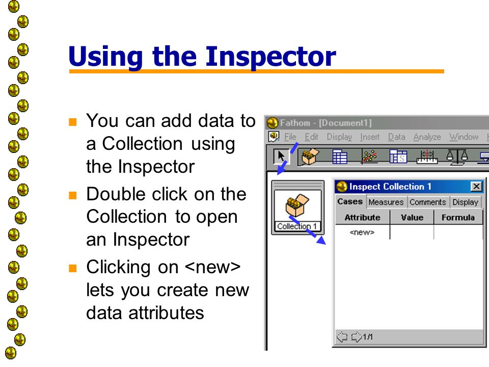 Using the Inspector n You can add data to a Collection using the Inspector n Double click on the Collection to open an Inspector n Clicking on lets you create new data attributes