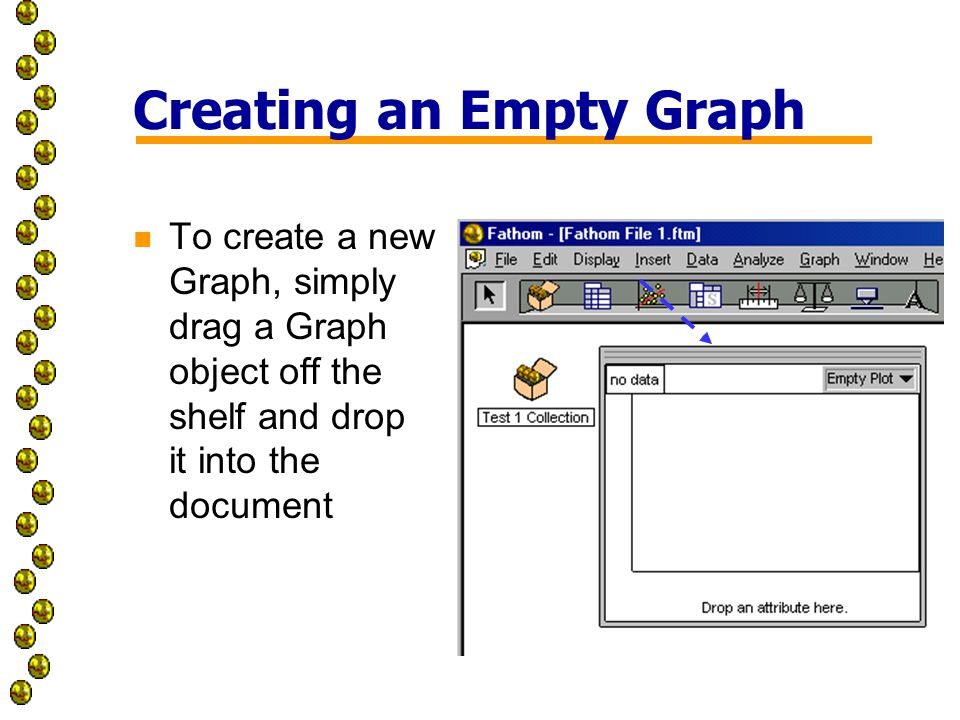Creating an Empty Graph n To create a new Graph, simply drag a Graph object off the shelf and drop it into the document