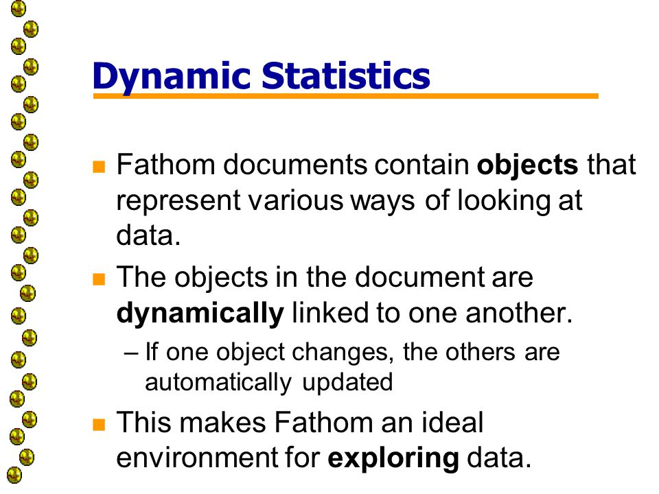 Dynamic Statistics n Fathom documents contain objects that represent various ways of looking at data.