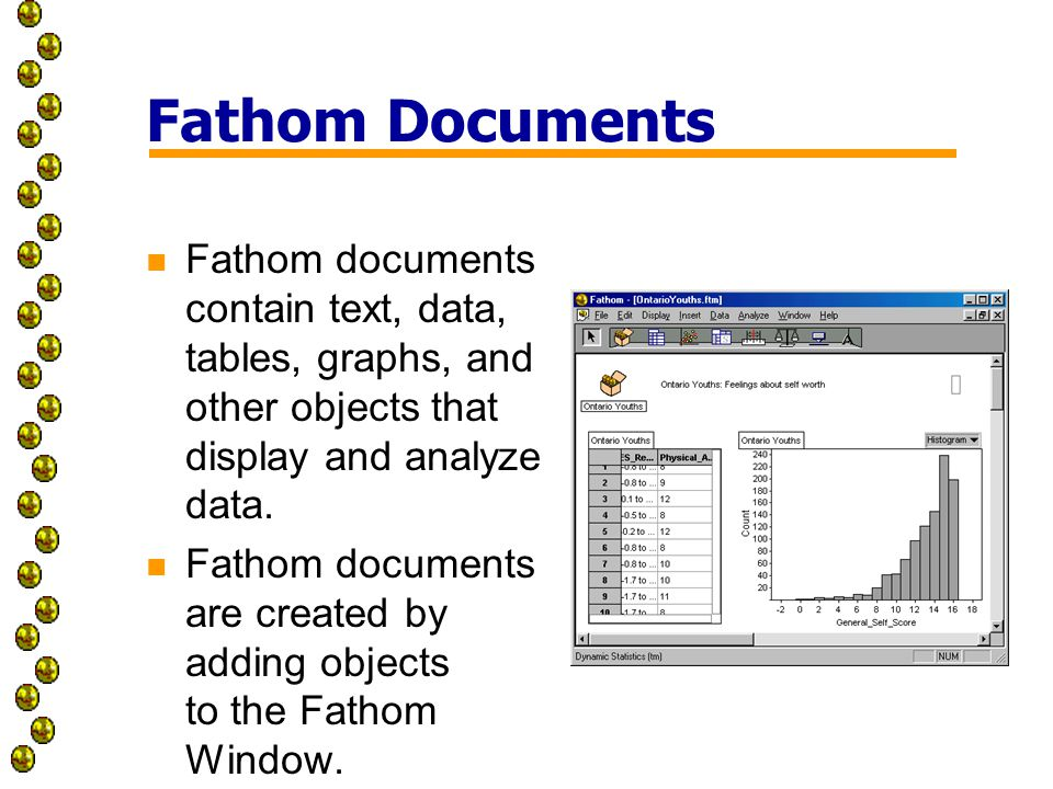 Fathom Documents n Fathom documents contain text, data, tables, graphs, and other objects that display and analyze data.
