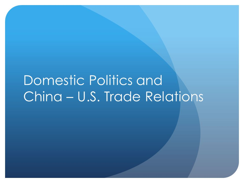 Domestic Politics and China – U.S. Trade Relations