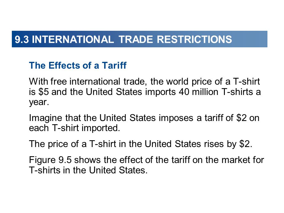 9.3 INTERNATIONAL TRADE RESTRICTIONS The Effects of a Tariff With free international trade, the world price of a T-shirt is $5 and the United States i