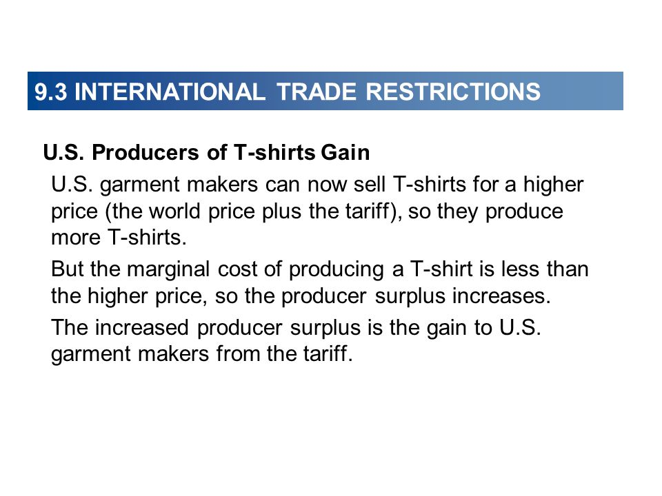 9.3 INTERNATIONAL TRADE RESTRICTIONS U.S. Producers of T-shirts Gain U.S. garment makers can now sell T-shirts for a higher price (the world price plu