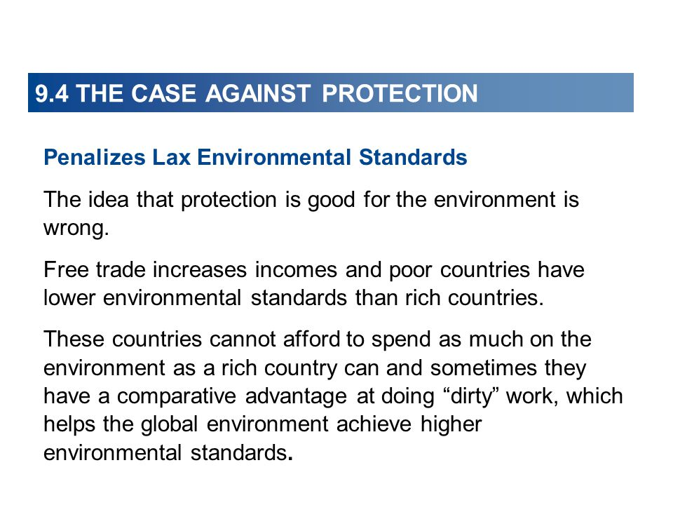 9.4 THE CASE AGAINST PROTECTION Penalizes Lax Environmental Standards The idea that protection is good for the environment is wrong. Free trade increa