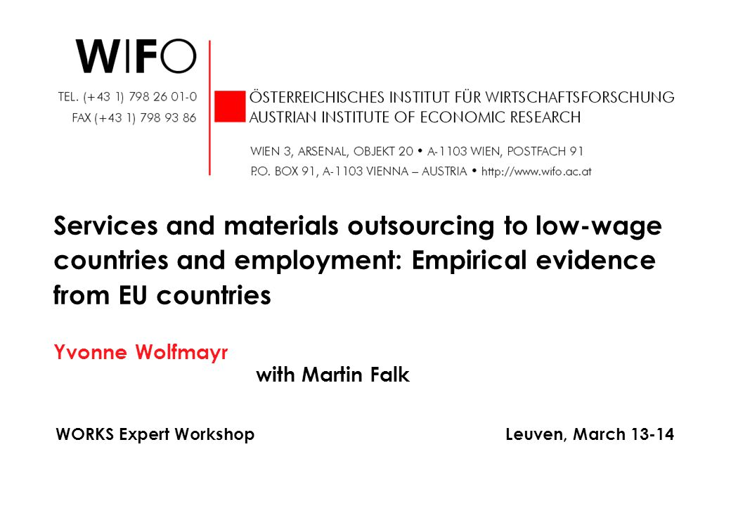 Yvonne Wolfmayr with Martin Falk Services and materials outsourcing to low-wage countries and employment: Empirical evidence from EU countries WORKS Expert Workshop Leuven, March 13-14