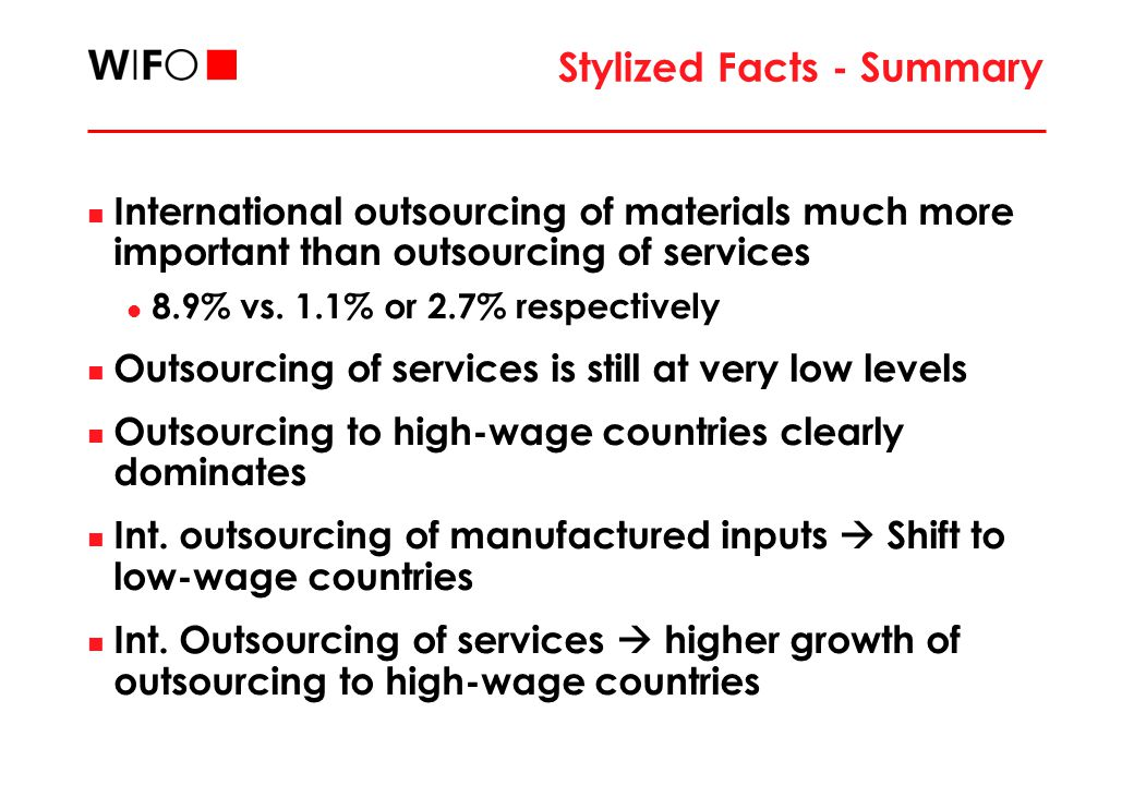 Stylized Facts - Summary International outsourcing of materials much more important than outsourcing of services 8.9% vs. 1.1% or 2.7% respectively Ou