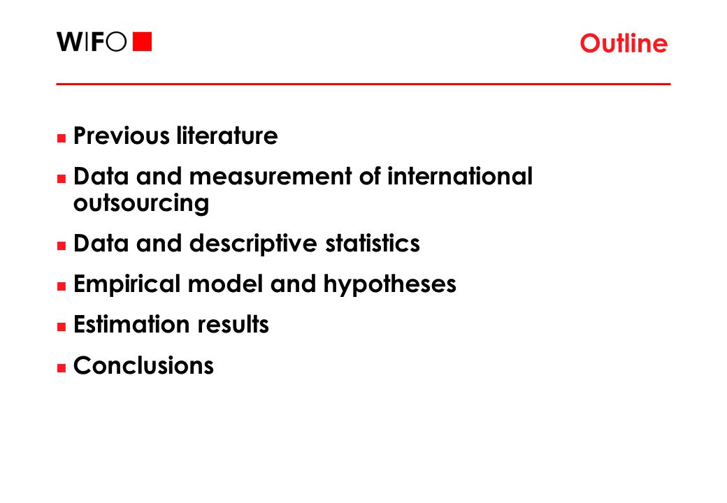 Outline Previous literature Data and measurement of international outsourcing Data and descriptive statistics Empirical model and hypotheses Estimatio