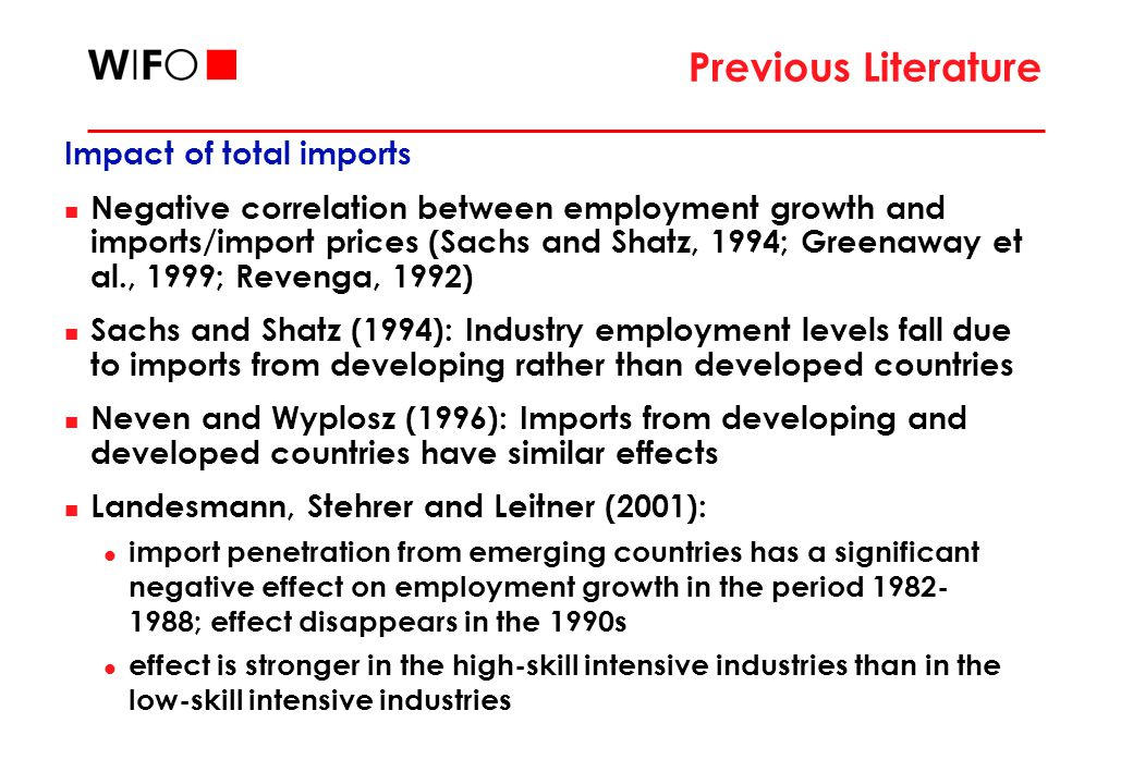 Previous Literature Impact of total imports Negative correlation between employment growth and imports/import prices (Sachs and Shatz, 1994; Greenaway