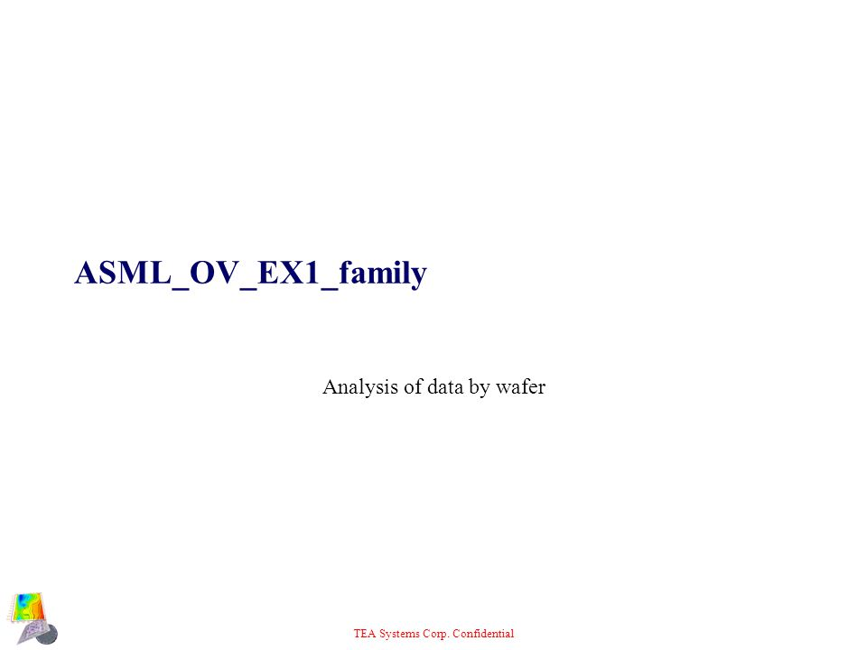 TEA Systems Corp. Confidential ASML_OV_EX1_family Analysis of data by wafer