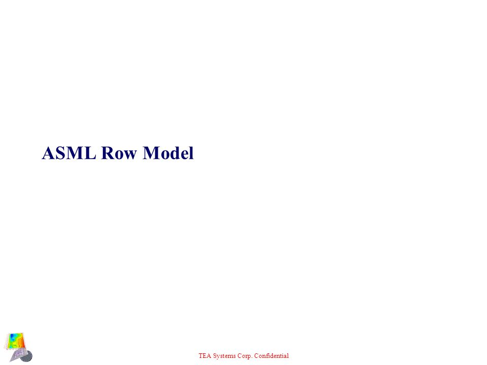 TEA Systems Corp. Confidential ASML Row Model